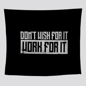 Don't Wish For It, Work For It Wall Tapestry